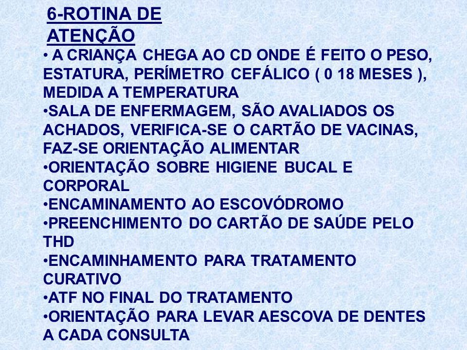6-ROTINA DE ATENÇÃO A CRIANÇA CHEGA AO CD ONDE É FEITO O PESO, ESTATURA, PERÍMETRO CEFÁLICO ( 0 18 MESES ), MEDIDA A TEMPERATURA.