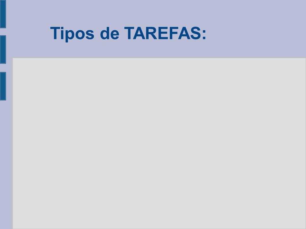 Tipos de TAREFAS: