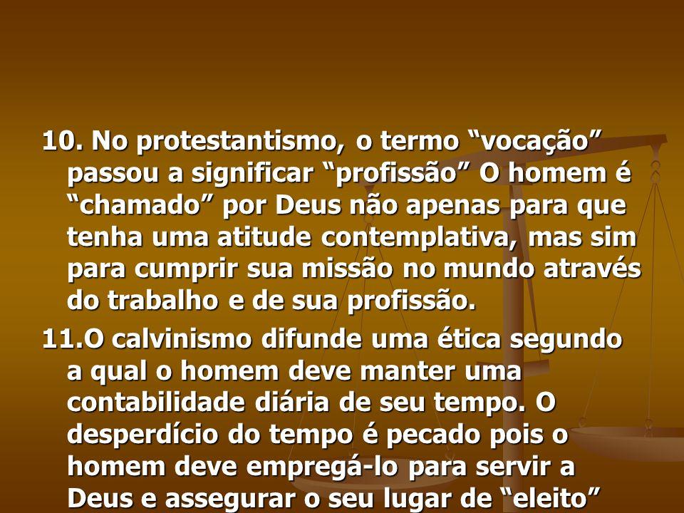 10. No protestantismo, o termo vocação passou a significar profissão O homem é chamado por Deus não apenas para que tenha uma atitude contemplativa, mas sim para cumprir sua missão no mundo através do trabalho e de sua profissão.