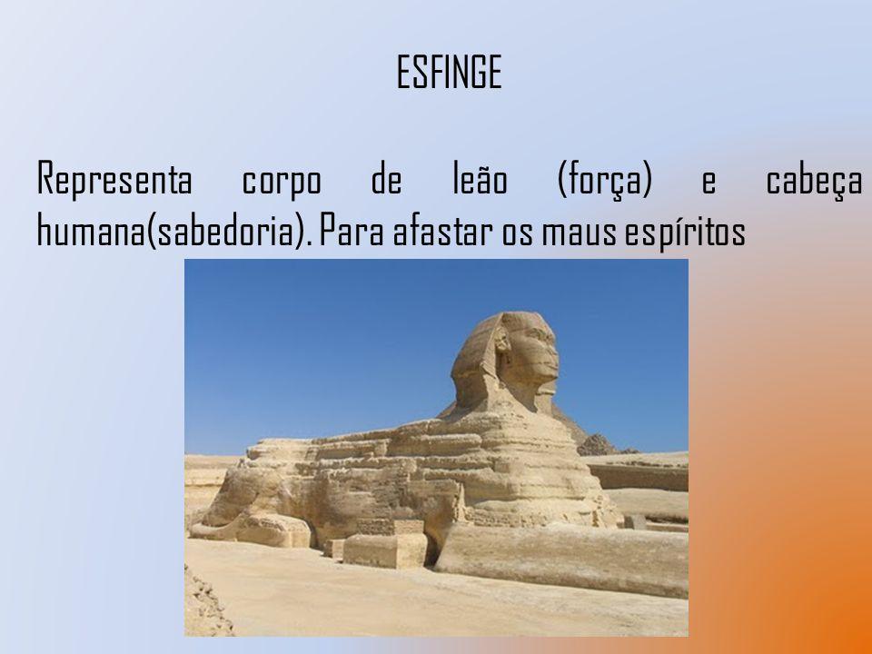 ESFINGE Representa corpo de leão (força) e cabeça humana(sabedoria). Para afastar os maus espíritos