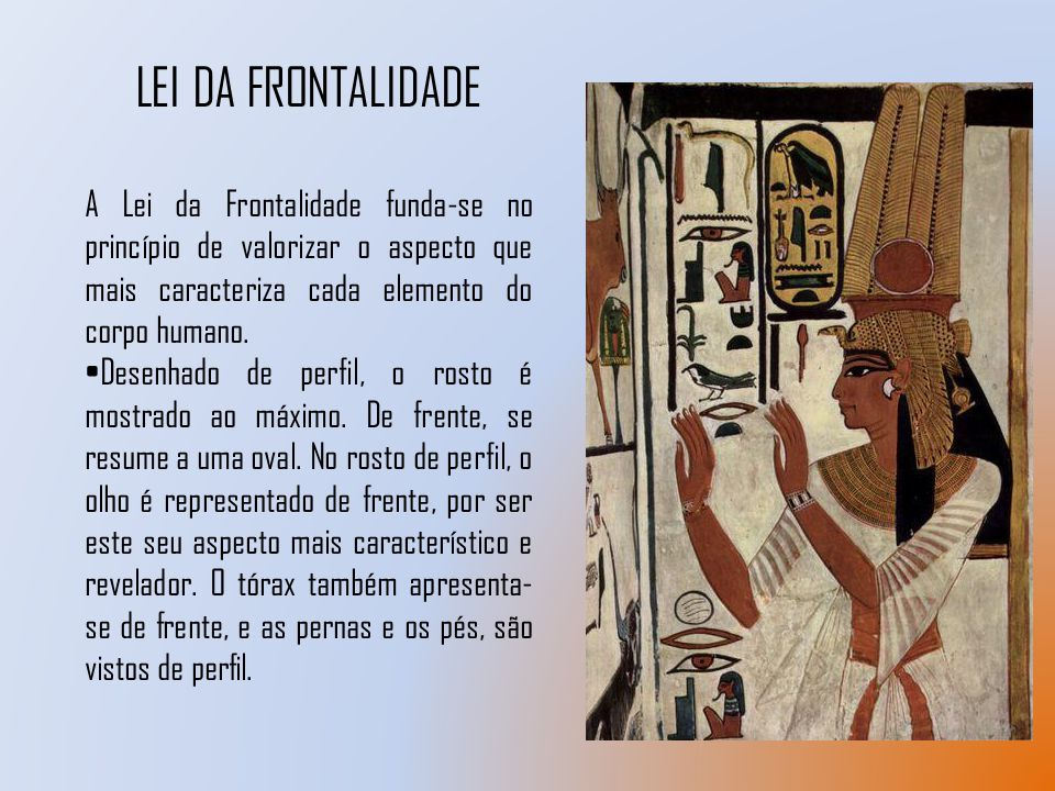 LEI DA FRONTALIDADE A Lei da Frontalidade funda-se no princípio de valorizar o aspecto que mais caracteriza cada elemento do corpo humano.