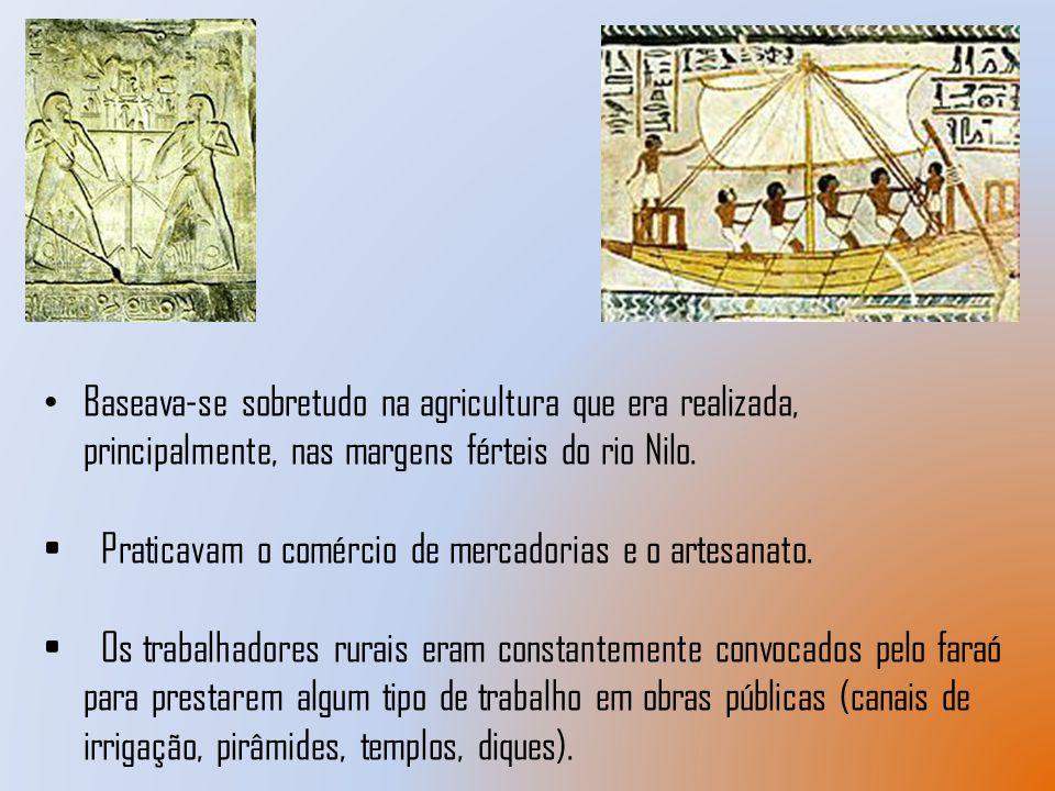 Baseava-se sobretudo na agricultura que era realizada, principalmente, nas margens férteis do rio Nilo.