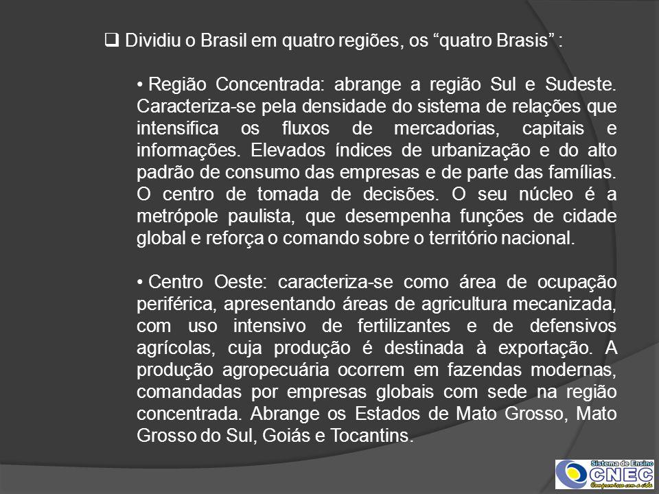 Dividiu o Brasil em quatro regiões, os quatro Brasis :