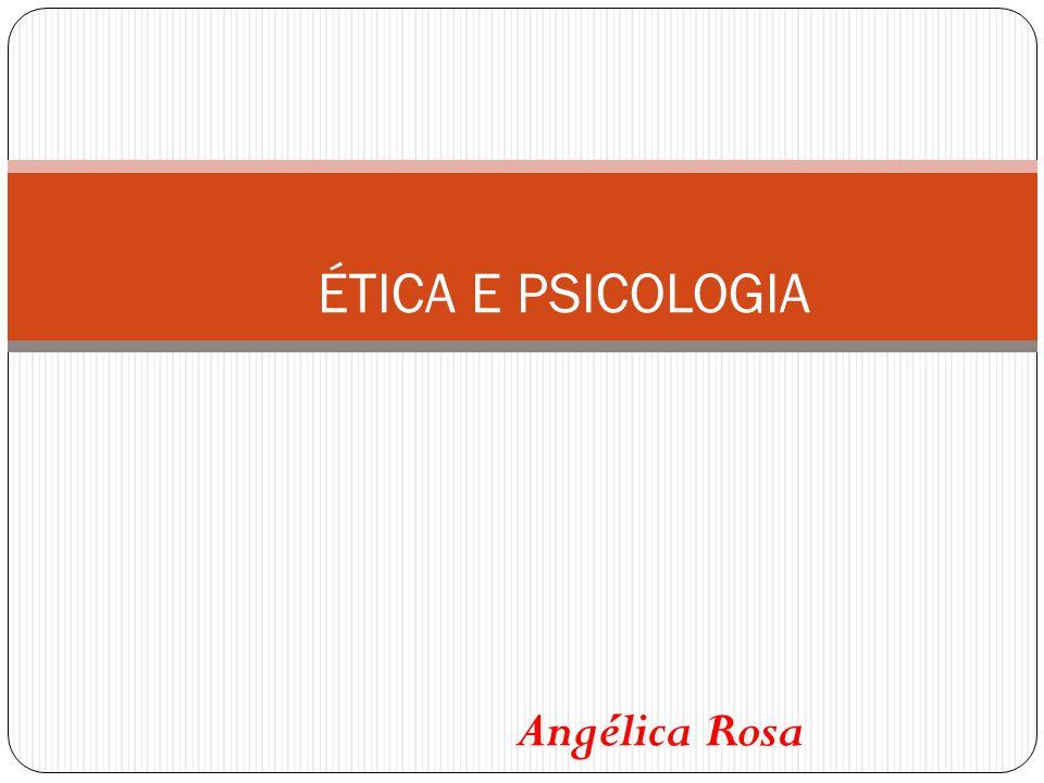 ÉTICA E PSICOLOGIA Angélica Rosa