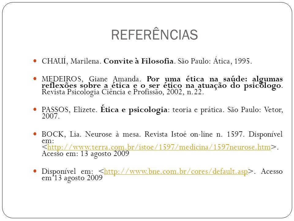 REFERÊNCIAS CHAUÍ, Marilena. Convite à Filosofia. São Paulo: Ática, 1995.