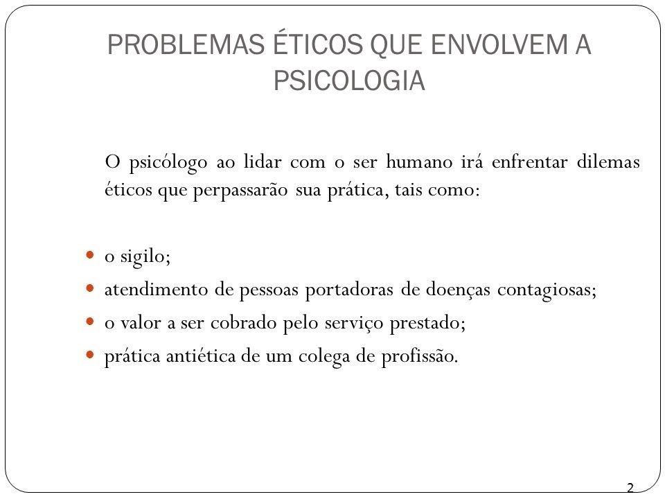 PROBLEMAS ÉTICOS QUE ENVOLVEM A PSICOLOGIA