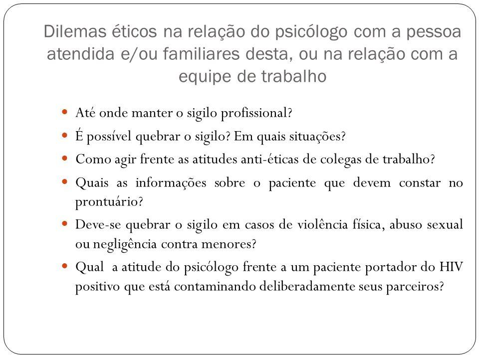 Dilemas éticos na relação do psicólogo com a pessoa atendida e/ou familiares desta, ou na relação com a equipe de trabalho