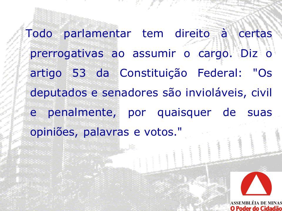 Todo parlamentar tem direito à certas prerrogativas ao assumir o cargo