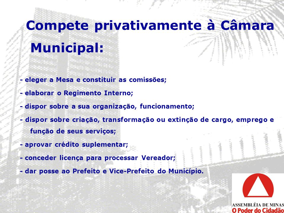 Compete privativamente à Câmara Municipal: