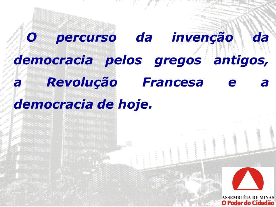 O percurso da invenção da democracia pelos gregos antigos, a Revolução Francesa e a democracia de hoje.