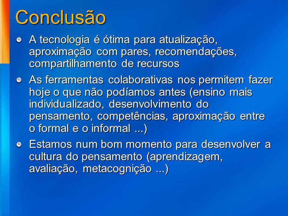 Conclusão A tecnologia é ótima para atualização, aproximação com pares, recomendações, compartilhamento de recursos.