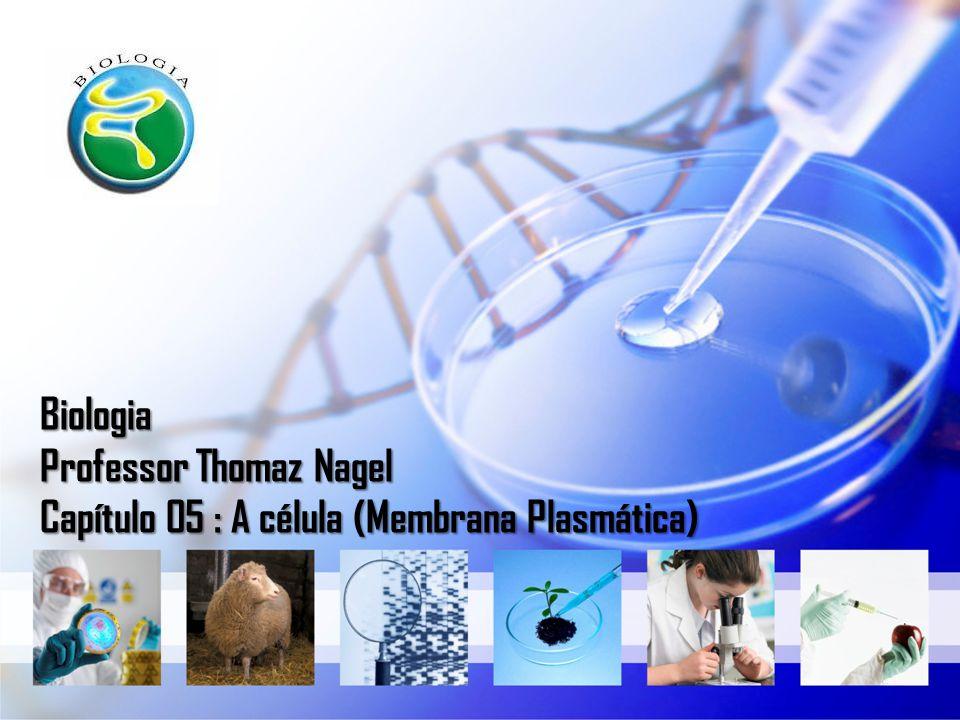 Biologia Professor Thomaz Nagel Capítulo 05 : A célula (Membrana Plasmática)