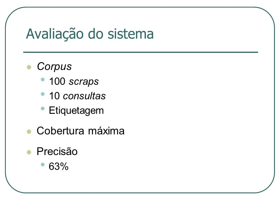 Avaliação do sistema Corpus Cobertura máxima Precisão 100 scraps
