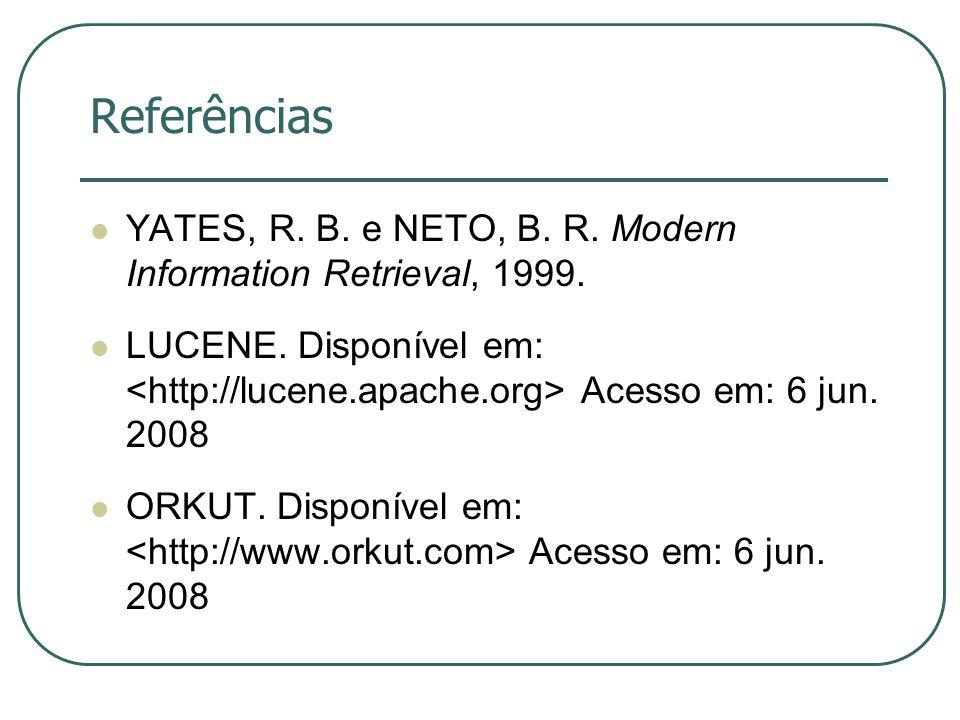 Referências YATES, R. B. e NETO, B. R. Modern Information Retrieval, 1999.