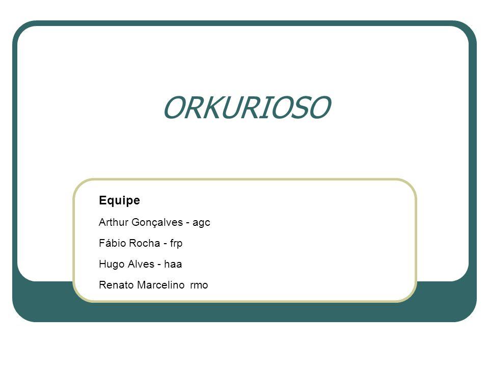 ORKURIOSO Equipe Arthur Gonçalves - agc Fábio Rocha - frp