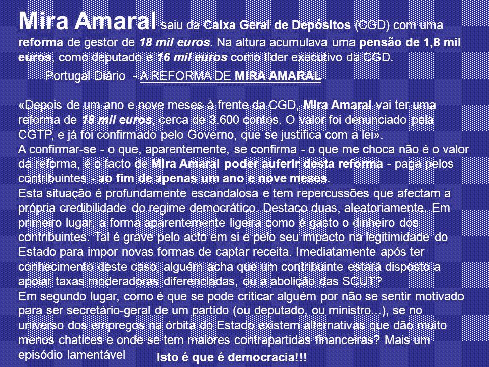 Mira Amaral saiu da Caixa Geral de Depósitos (CGD) com uma reforma de gestor de 18 mil euros. Na altura acumulava uma pensão de 1,8 mil euros, como deputado e 16 mil euros como líder executivo da CGD.