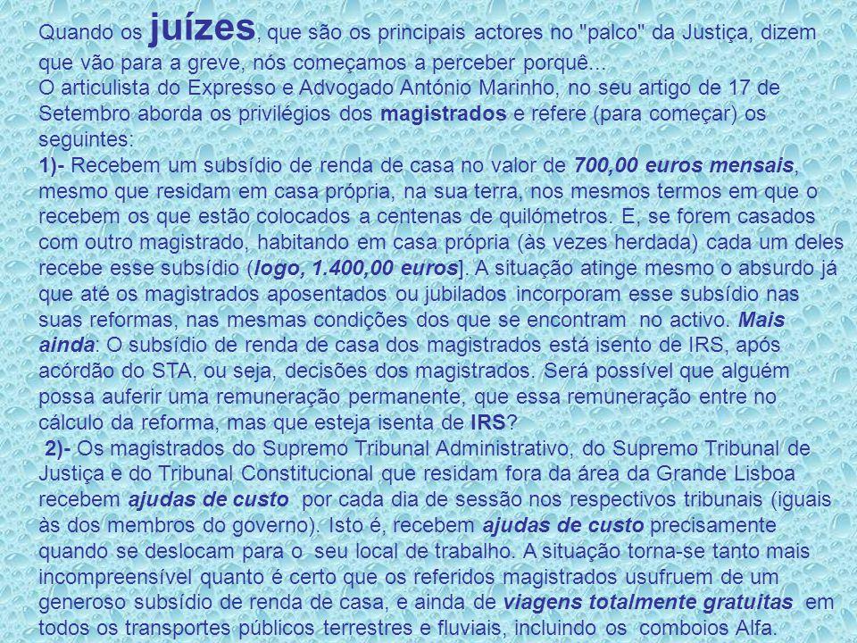 Quando os juízes, que são os principais actores no palco da Justiça, dizem que vão para a greve, nós começamos a perceber porquê...