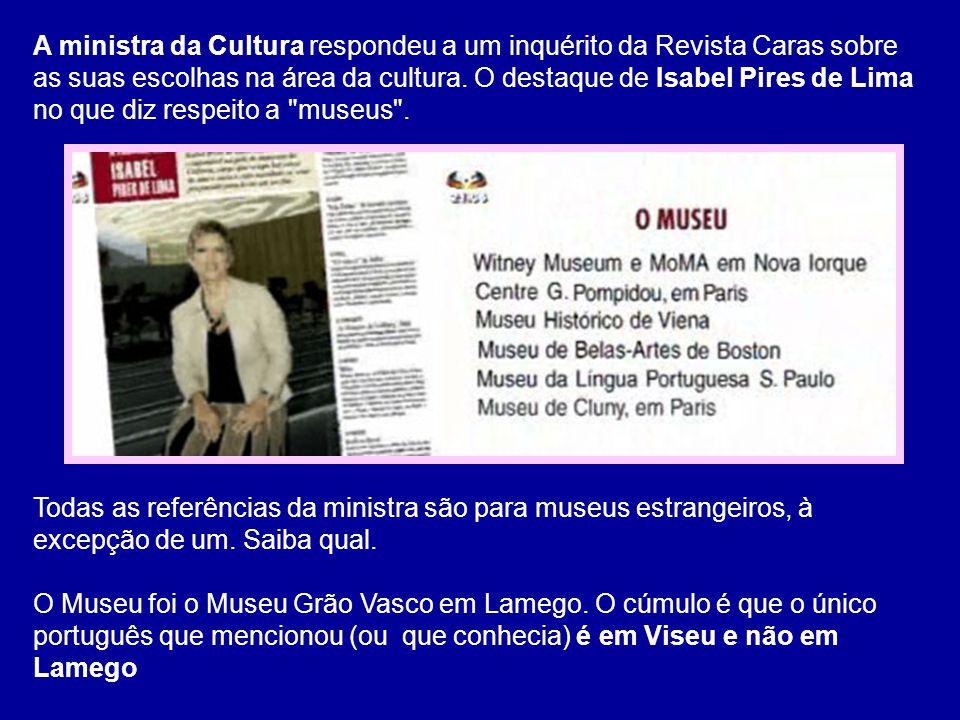 A ministra da Cultura respondeu a um inquérito da Revista Caras sobre as suas escolhas na área da cultura. O destaque de Isabel Pires de Lima no que diz respeito a museus .