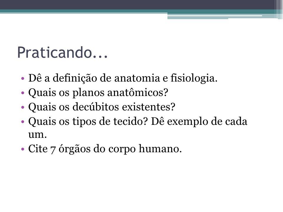 Praticando... Dê a definição de anatomia e fisiologia.