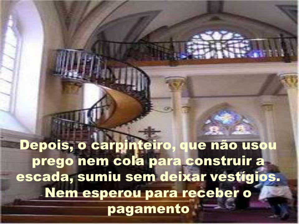 Depois, o carpinteiro, que não usou prego nem cola para construir a escada, sumiu sem deixar vestígios.