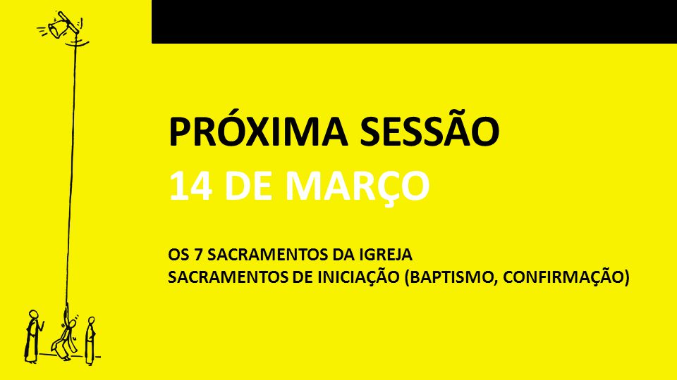 PRÓXIMA SESSÃO 14 DE MARÇO OS 7 SACRAMENTOS DA IGREJA