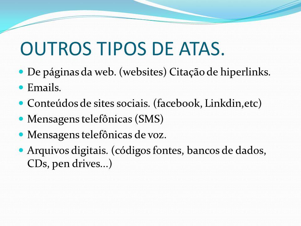OUTROS TIPOS DE ATAS. De páginas da web. (websites) Citação de hiperlinks. Emails. Conteúdos de sites sociais. (facebook, Linkdin,etc)