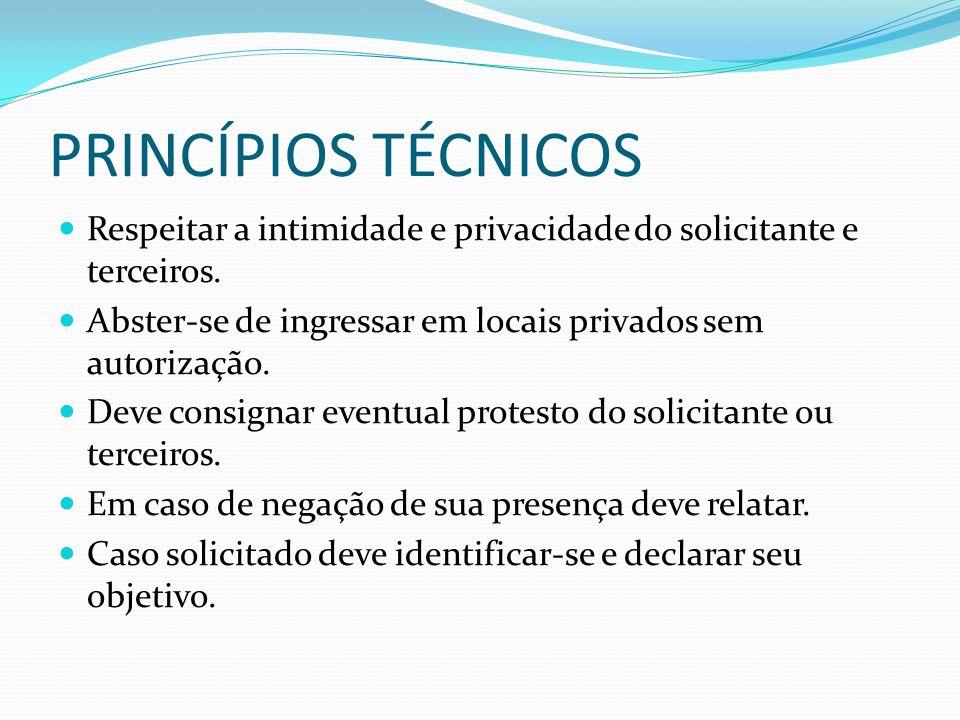 PRINCÍPIOS TÉCNICOS Respeitar a intimidade e privacidade do solicitante e terceiros. Abster-se de ingressar em locais privados sem autorização.