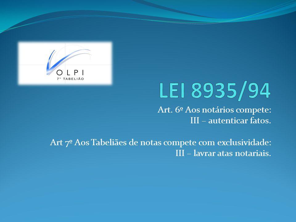 LEI 8935/94 Art. 6º Aos notários compete: III – autenticar fatos.