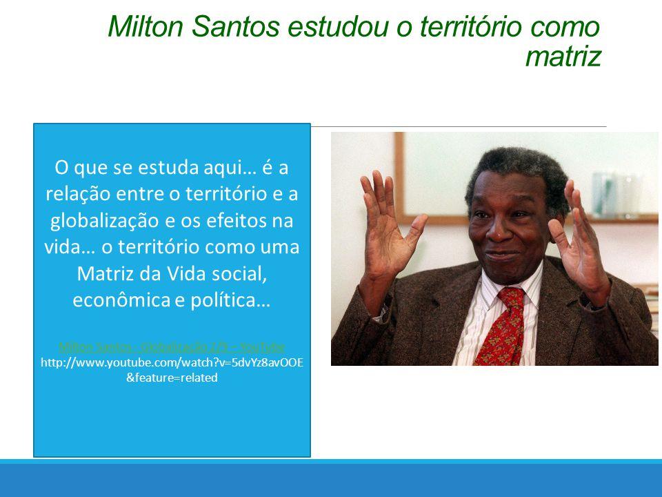 Milton Santos estudou o território como matriz