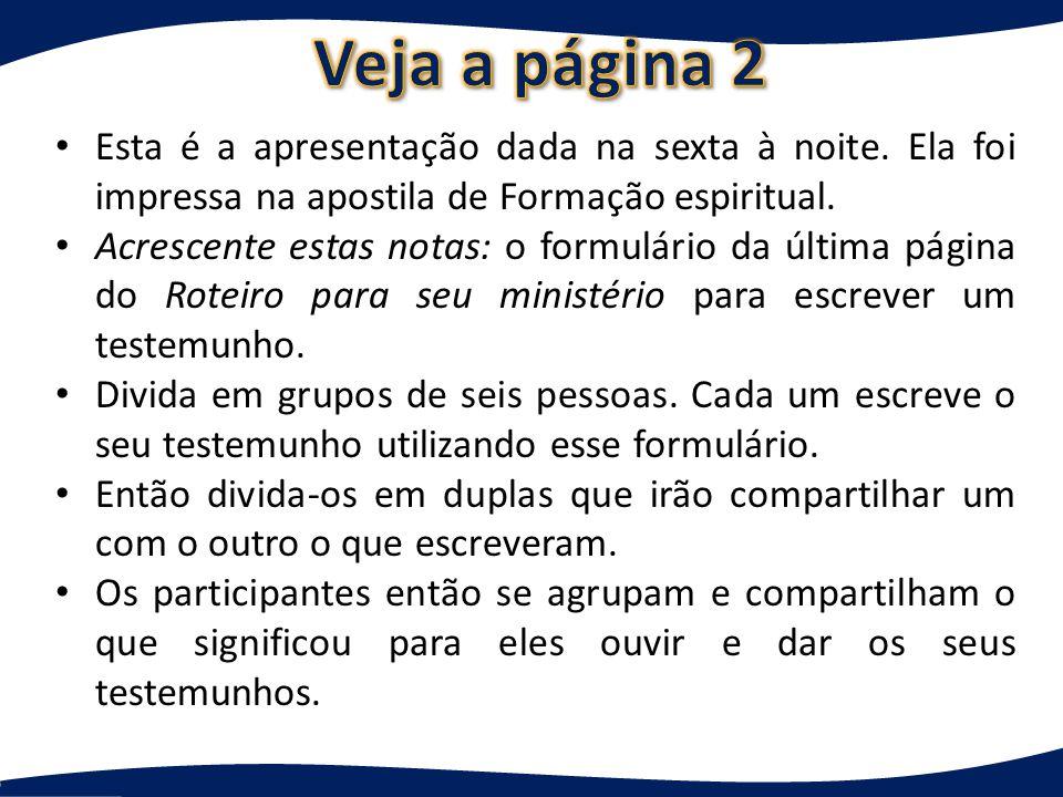 Veja a página 2 Esta é a apresentação dada na sexta à noite. Ela foi impressa na apostila de Formação espiritual.