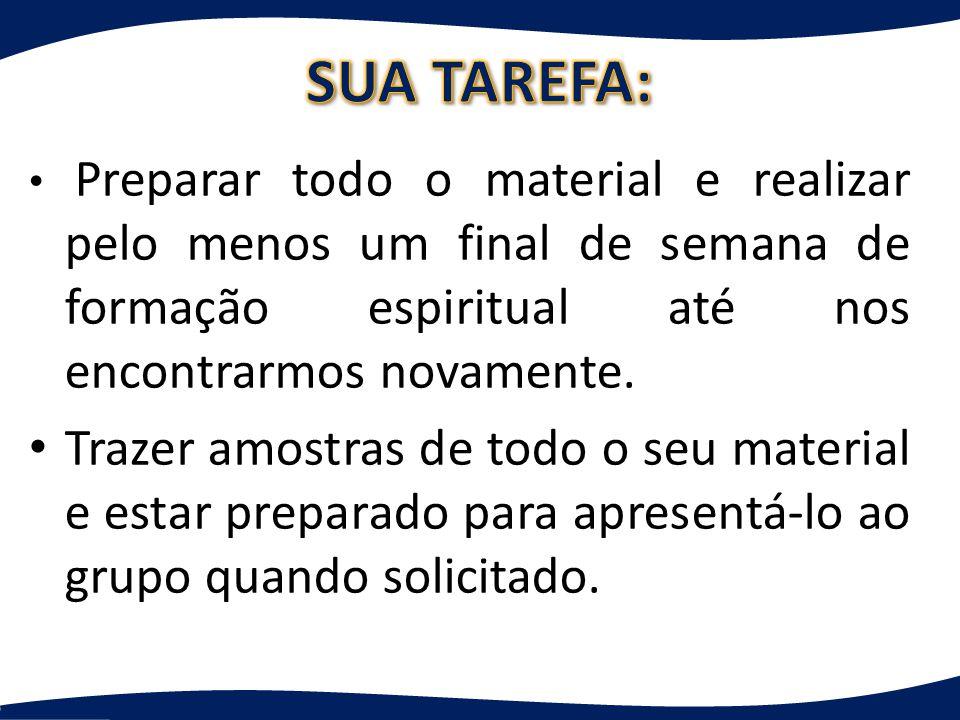 SUA TAREFA: Preparar todo o material e realizar pelo menos um final de semana de formação espiritual até nos encontrarmos novamente.