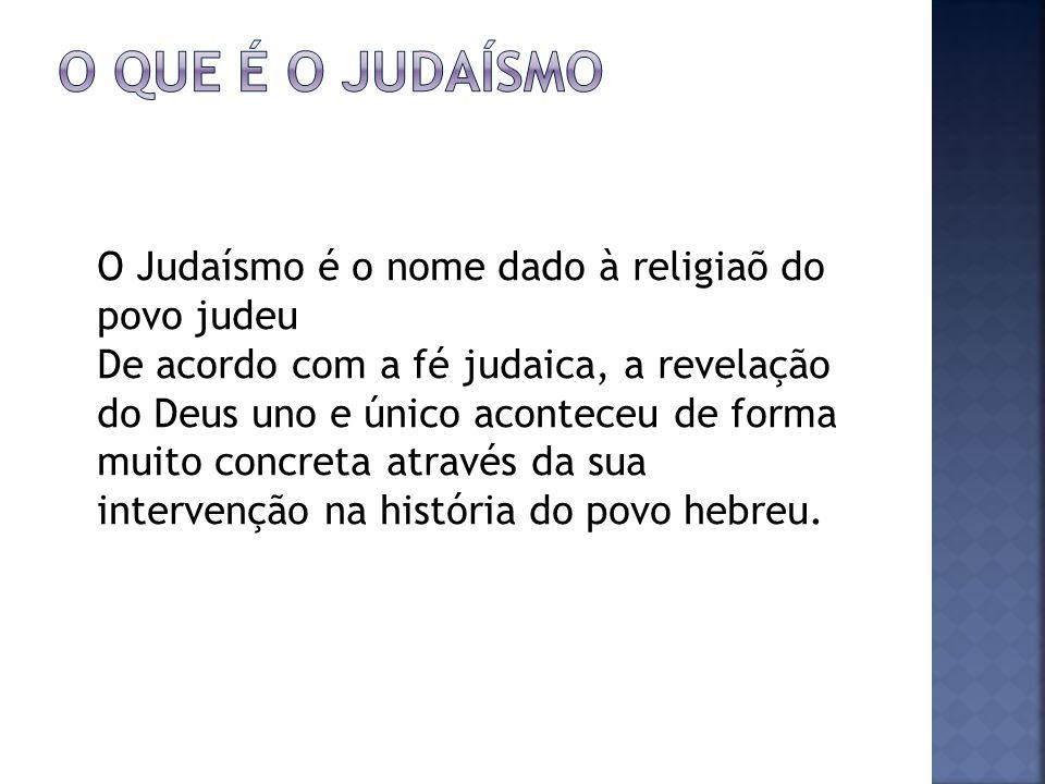 O que é o Judaísmo O Judaísmo é o nome dado à religiaõ do povo judeu