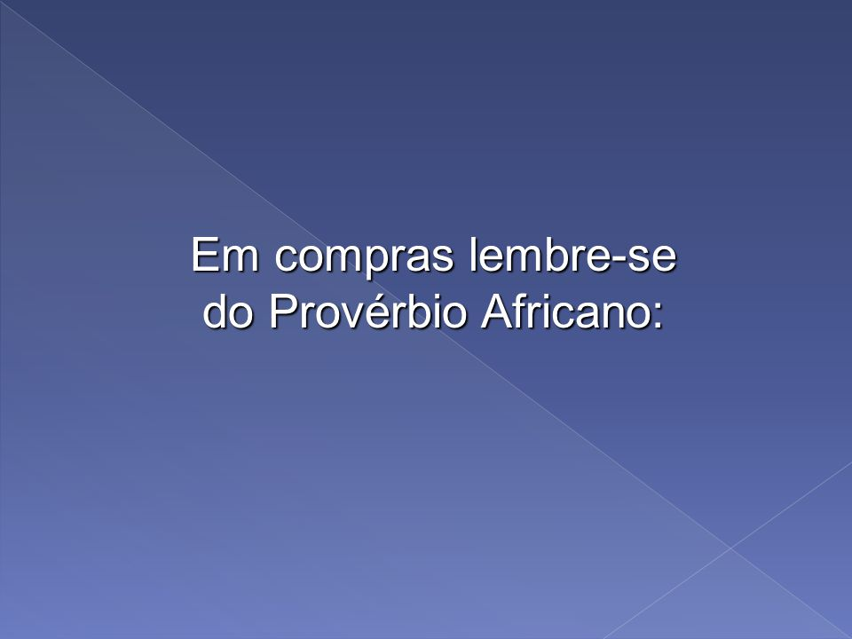 do Provérbio Africano: