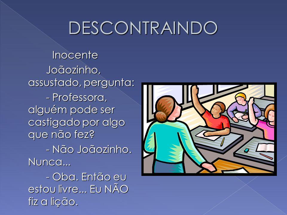 DESCONTRAINDO Inocente Joãozinho, assustado, pergunta: