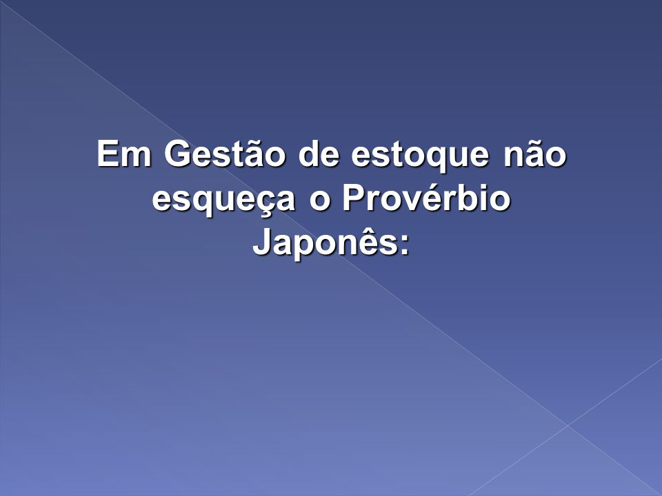 Em Gestão de estoque não esqueça o Provérbio Japonês: