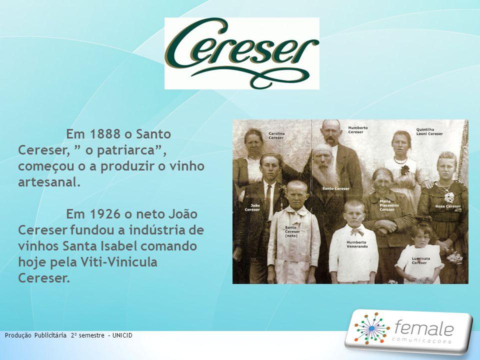 Em 1888 o Santo Cereser, o patriarca , começou o a produzir o vinho artesanal.