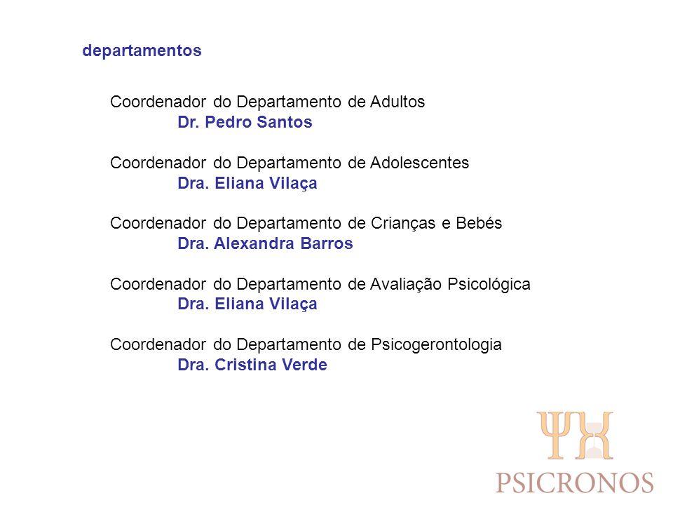 departamentos Coordenador do Departamento de Adultos Dr. Pedro Santos. Coordenador do Departamento de Adolescentes.