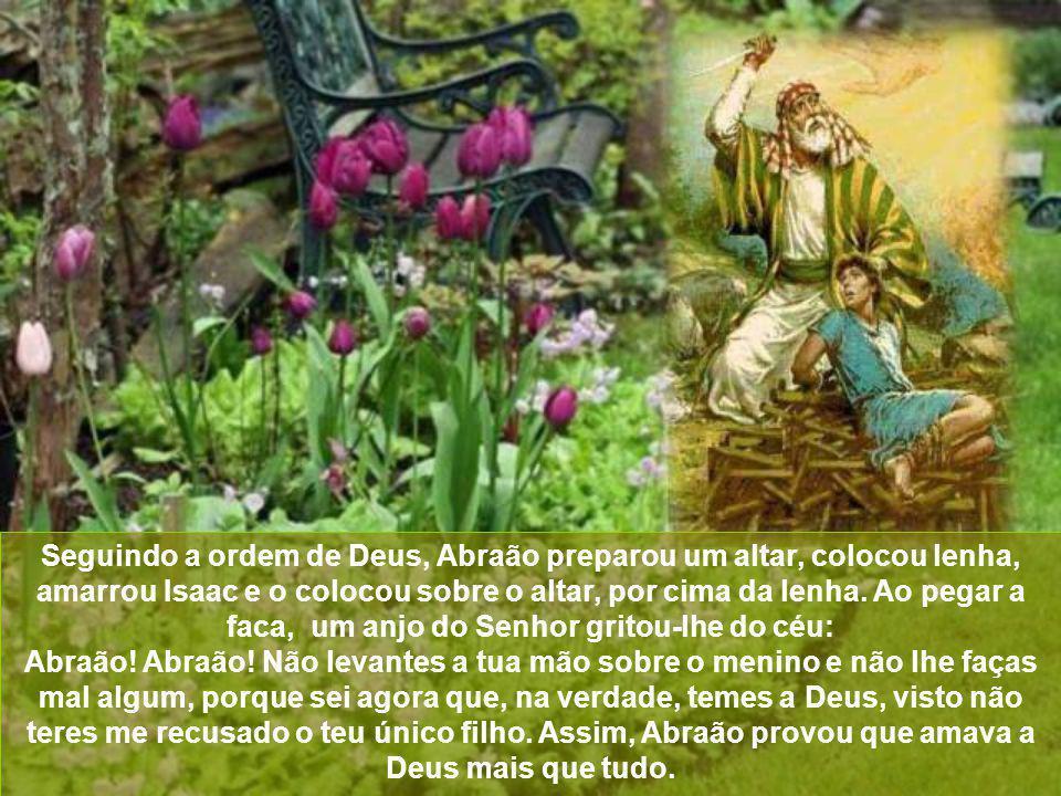 Seguindo a ordem de Deus, Abraão preparou um altar, colocou lenha, amarrou Isaac e o colocou sobre o altar, por cima da lenha. Ao pegar a faca, um anjo do Senhor gritou-lhe do céu: