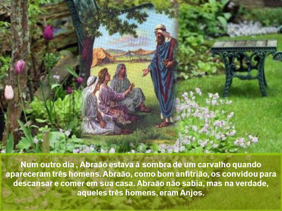 Num outro dia , Abraão estava à sombra de um carvalho quando apareceram três homens.
