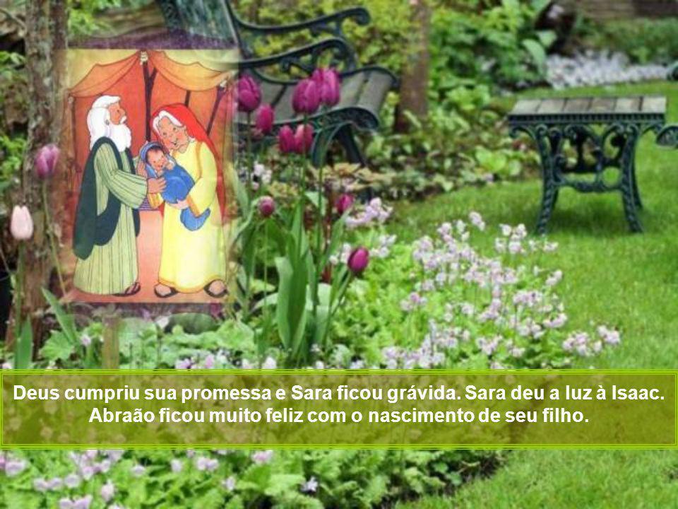 Deus cumpriu sua promessa e Sara ficou grávida. Sara deu a luz à Isaac