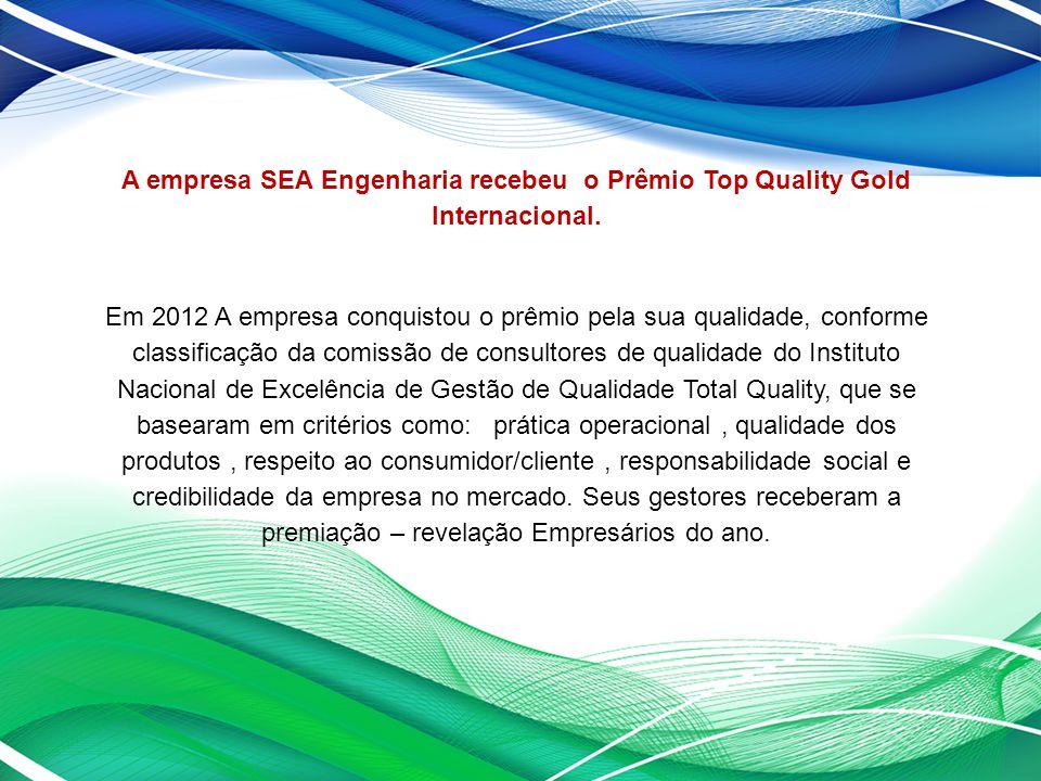 A empresa SEA Engenharia recebeu o Prêmio Top Quality Gold Internacional.