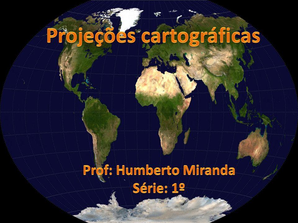 Projeções cartográficas Prof: Humberto Miranda