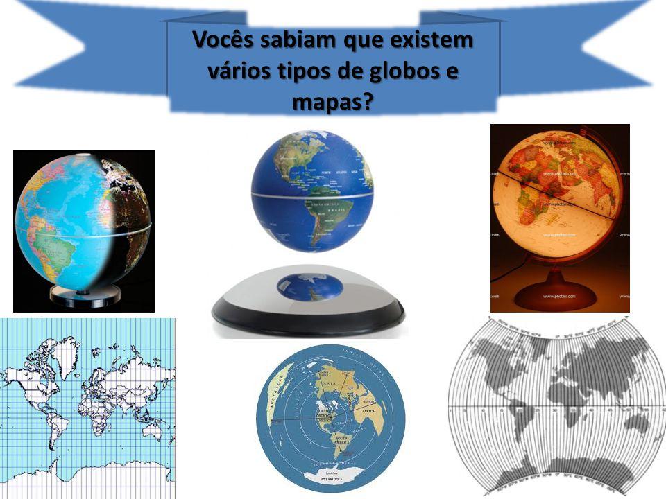 Vocês sabiam que existem vários tipos de globos e mapas