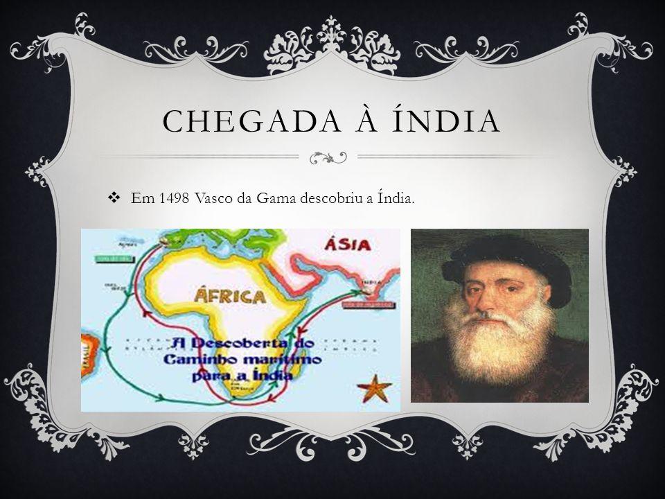 CHEGADA À ÍNDIA Em 1498 Vasco da Gama descobriu a Índia.