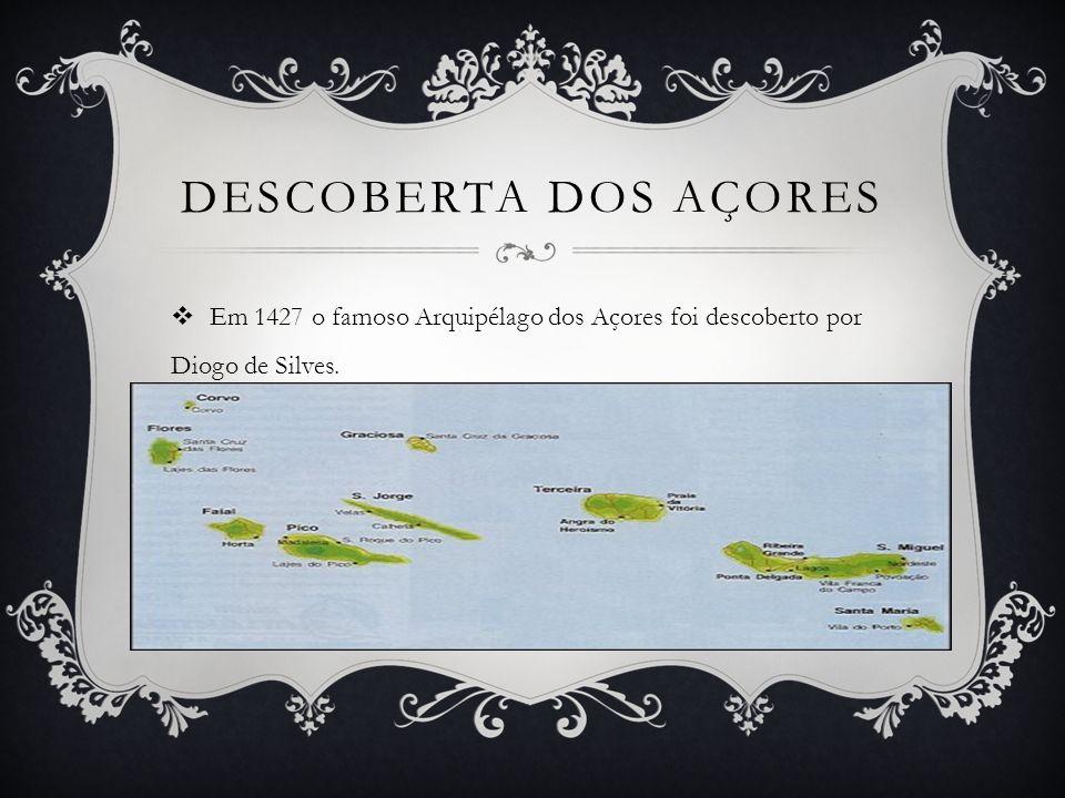 Descoberta dos açores Em 1427 o famoso Arquipélago dos Açores foi descoberto por Diogo de Silves.