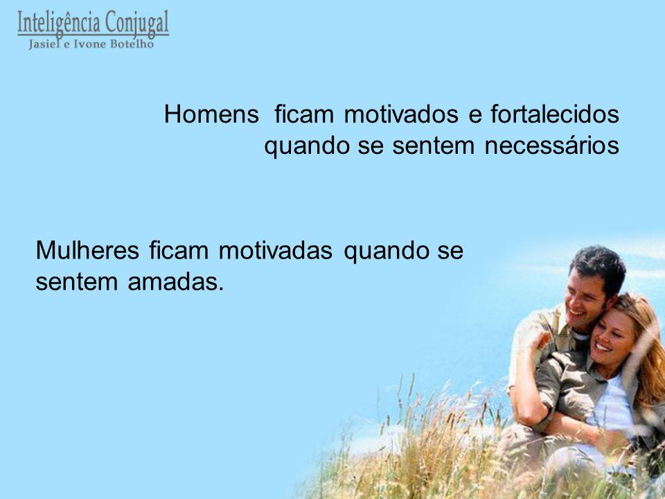 Homens ficam motivados e fortalecidos quando se sentem necessários