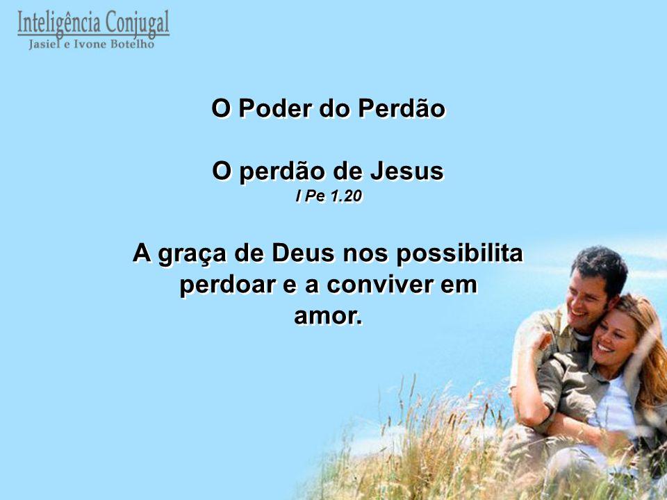 A graça de Deus nos possibilita perdoar e a conviver em