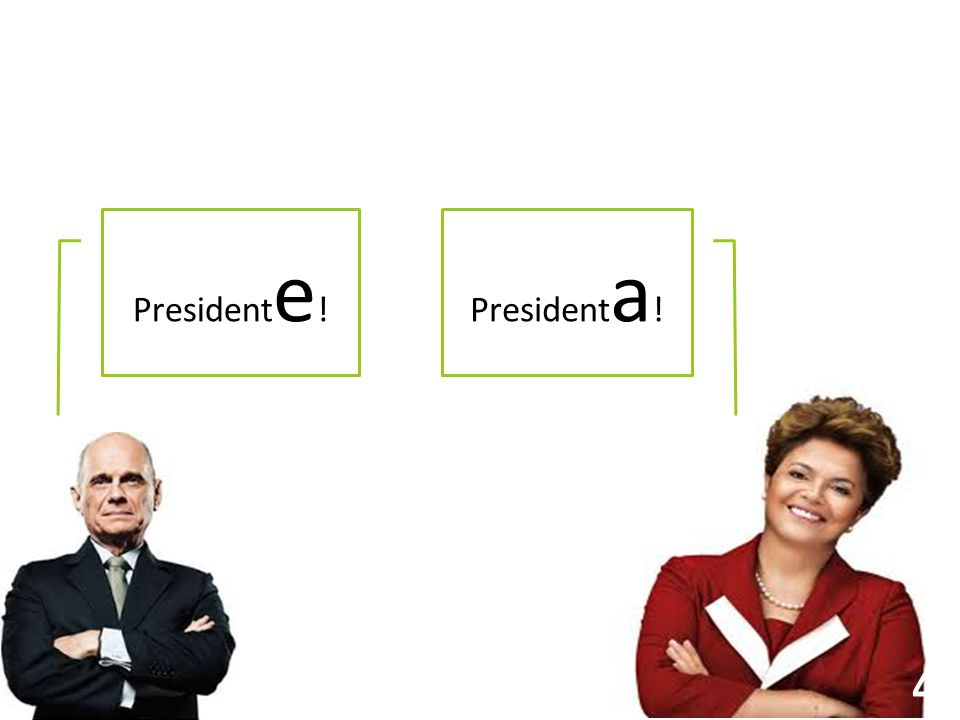 Presidente! Presidenta!