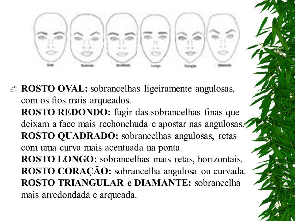 ROSTO OVAL: sobrancelhas ligeiramente angulosas, com os fios mais arqueados.