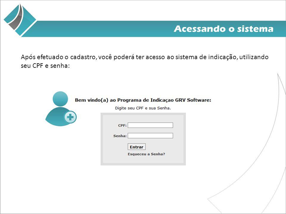 Acessando o sistema Após efetuado o cadastro, você poderá ter acesso ao sistema de indicação, utilizando seu CPF e senha: